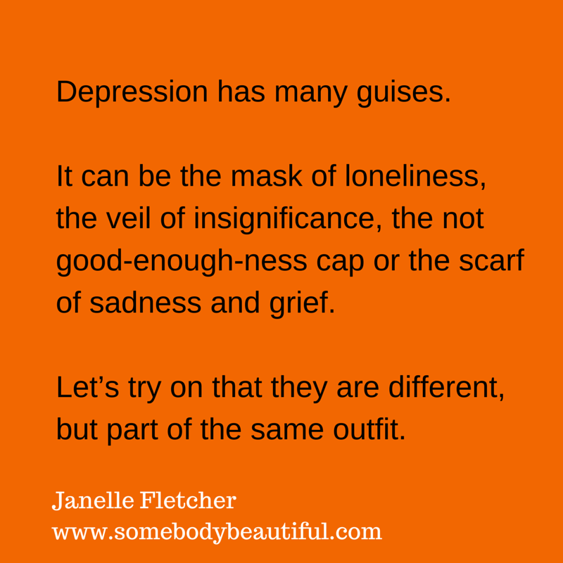 Depression has many guises.  It can be